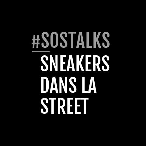 SosTalks – Sneakers dans la street